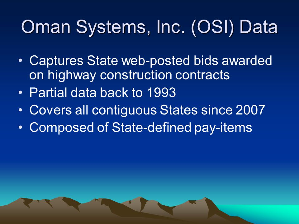 Oman Systems, Inc. (OSI) Data Captures State web-posted bids awarded on highway construction contracts Partial data back to 1993 Covers all contiguous