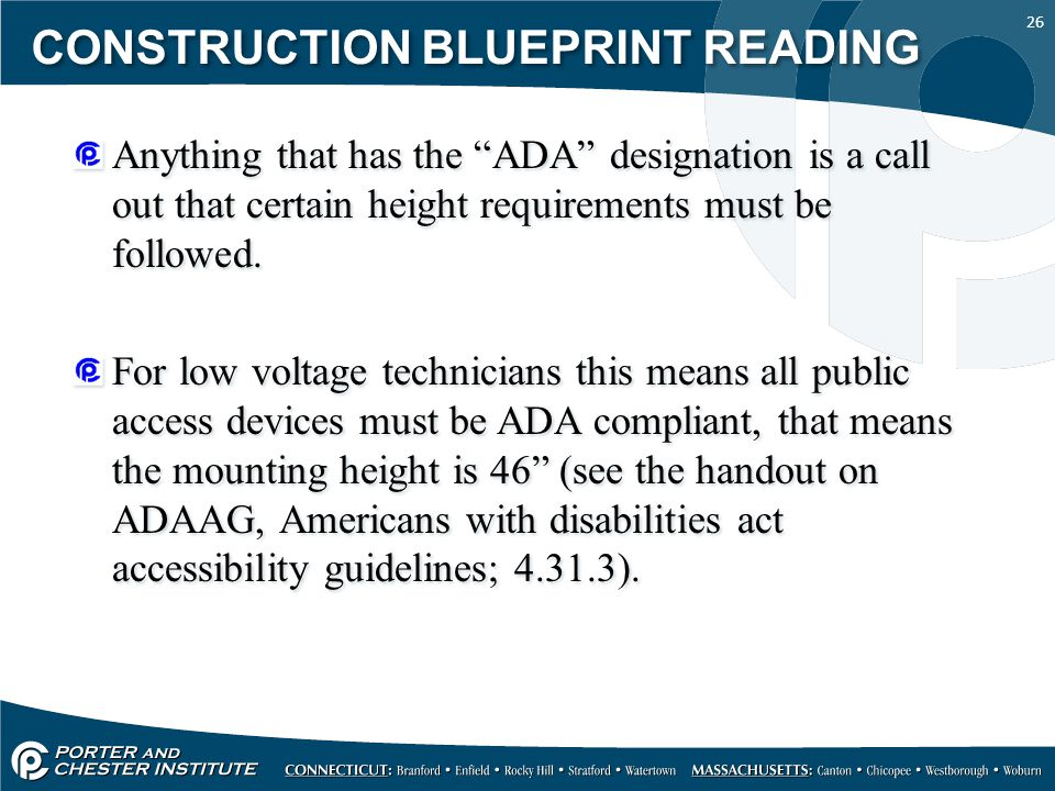26 CONSTRUCTION BLUEPRINT READING Anything that has the ADA designation is a call out that certain height requirements must be followed. For low volta