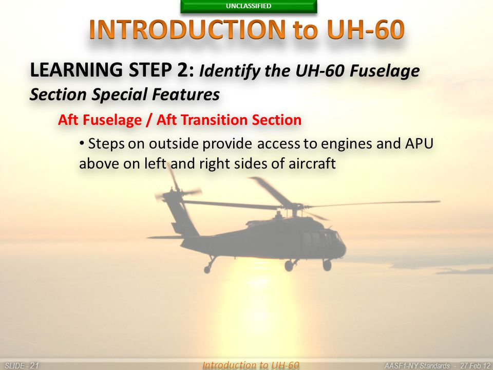 UNCLASSIFIED SLIDE - AASF1-NY Standards - 27 Feb 12 21 Introduction to UH-60 LEARNING STEP 2: Identify the UH-60 Fuselage Section Special Features Aft