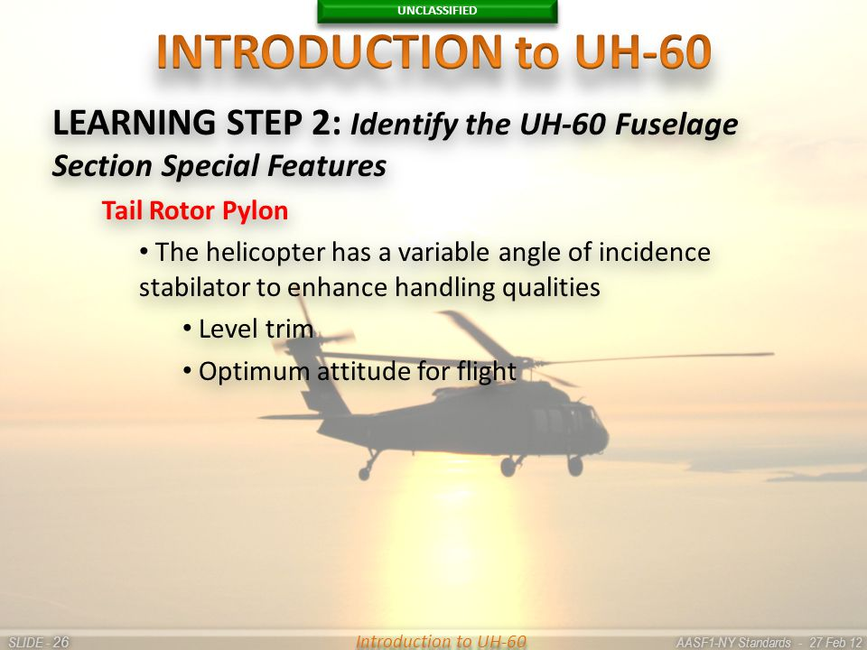 UNCLASSIFIED SLIDE - AASF1-NY Standards - 27 Feb 12 26 Introduction to UH-60 LEARNING STEP 2: Identify the UH-60 Fuselage Section Special Features Tai