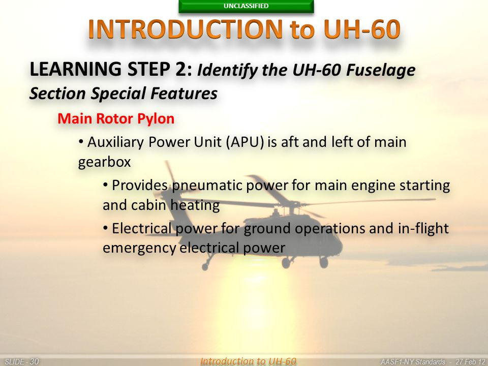 UNCLASSIFIED SLIDE - AASF1-NY Standards - 27 Feb 12 30 Introduction to UH-60 LEARNING STEP 2: Identify the UH-60 Fuselage Section Special Features Mai