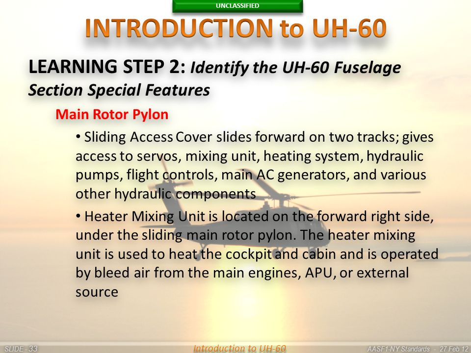 UNCLASSIFIED SLIDE - AASF1-NY Standards - 27 Feb 12 33 Introduction to UH-60 LEARNING STEP 2: Identify the UH-60 Fuselage Section Special Features Mai