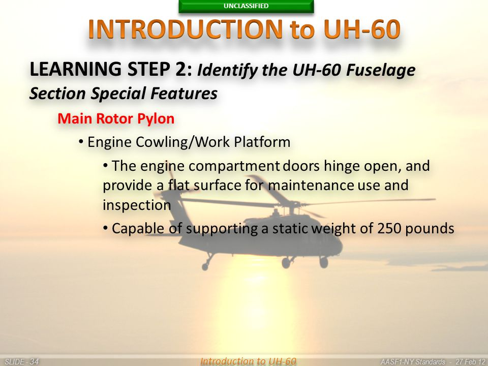 UNCLASSIFIED SLIDE - AASF1-NY Standards - 27 Feb 12 34 Introduction to UH-60 LEARNING STEP 2: Identify the UH-60 Fuselage Section Special Features Mai