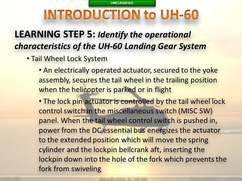 UNCLASSIFIED SLIDE - AASF1-NY Standards - 27 Feb 12 65 Introduction to UH-60 LEARNING STEP 5: Identify the operational characteristics of the UH-60 La