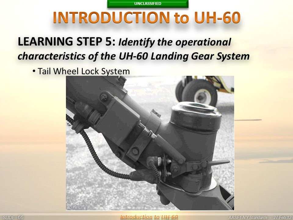 UNCLASSIFIED SLIDE - AASF1-NY Standards - 27 Feb 12 66 Introduction to UH-60 LEARNING STEP 5: Identify the operational characteristics of the UH-60 La