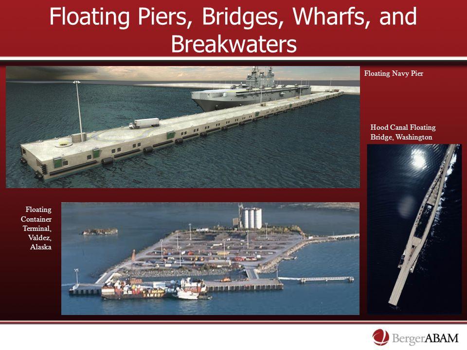 Floating Piers, Bridges, Wharfs, and Breakwaters Floating Container Terminal, Valdez, Alaska Floating Navy Pier Hood Canal Floating Bridge, Washington