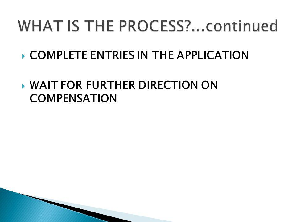 COMPLETE ENTRIES IN THE APPLICATION WAIT FOR FURTHER DIRECTION ON COMPENSATION