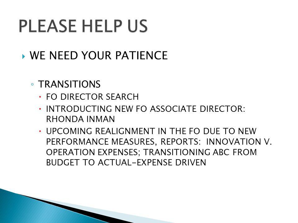 WE NEED YOUR PATIENCE TRANSITIONS FO DIRECTOR SEARCH INTRODUCTING NEW FO ASSOCIATE DIRECTOR: RHONDA INMAN UPCOMING REALIGNMENT IN THE FO DUE TO NEW PERFORMANCE MEASURES, REPORTS: INNOVATION V.