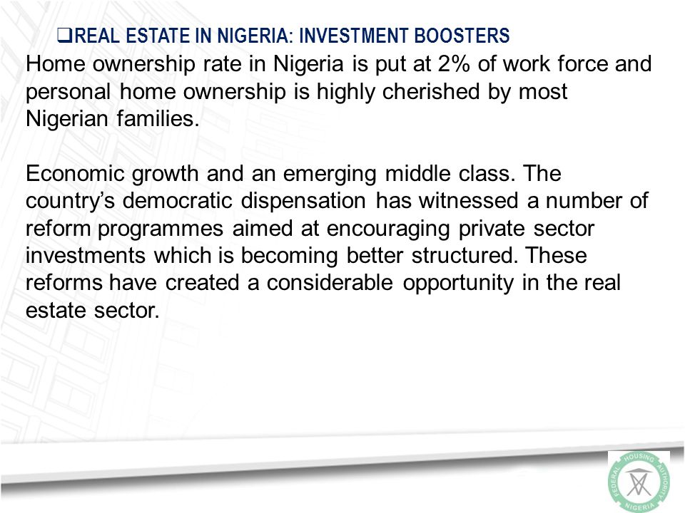 The following comments are significant drivers expected to boost and encourage investment in the real estate sector: While provision of houses through the creation of mortgages is taken for granted in developed countries, it remains a major challenge in developing countries, especially in sub-Saharan Africa including Nigeria.
