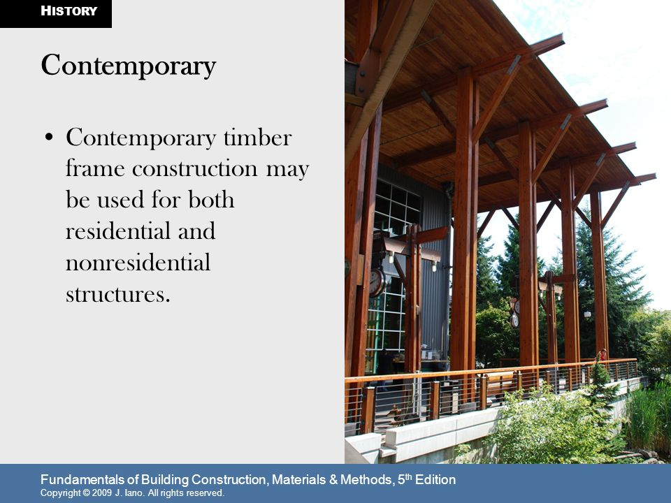 Fundamentals of Building Construction, Materials & Methods, 5 th Edition Copyright © 2009 J. Iano. All rights reserved. Contemporary Contemporary timb