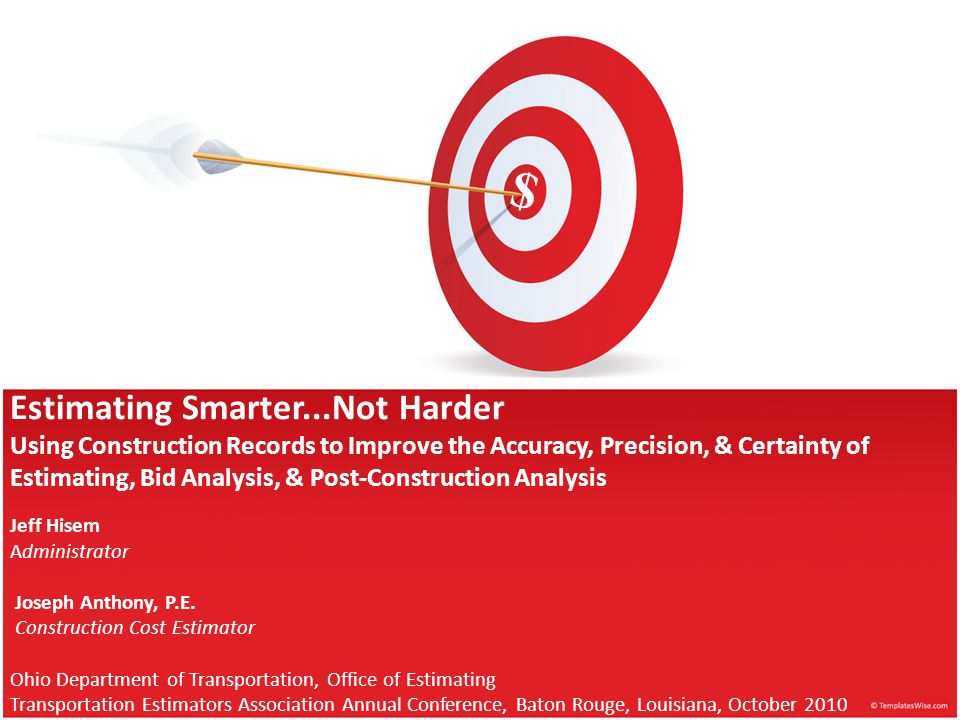 Estimating Smarter...Not Harder Using Construction Records to Improve the Accuracy, Precision, & Certainty of Estimating, Bid Analysis, & Post-Constru