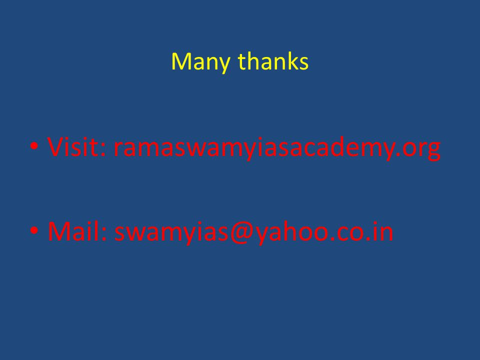 Many thanks Visit: ramaswamyiasacademy.org Mail: swamyias@yahoo.co.in