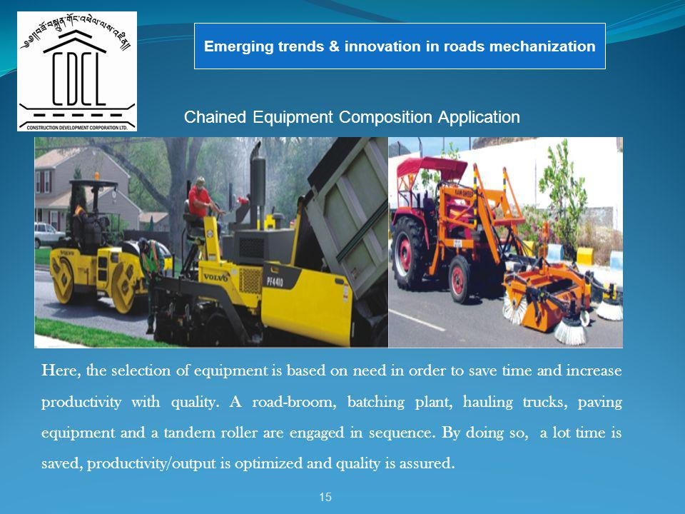 15 Emerging trends & innovation in roads mechanization Here, the selection of equipment is based on need in order to save time and increase productivi