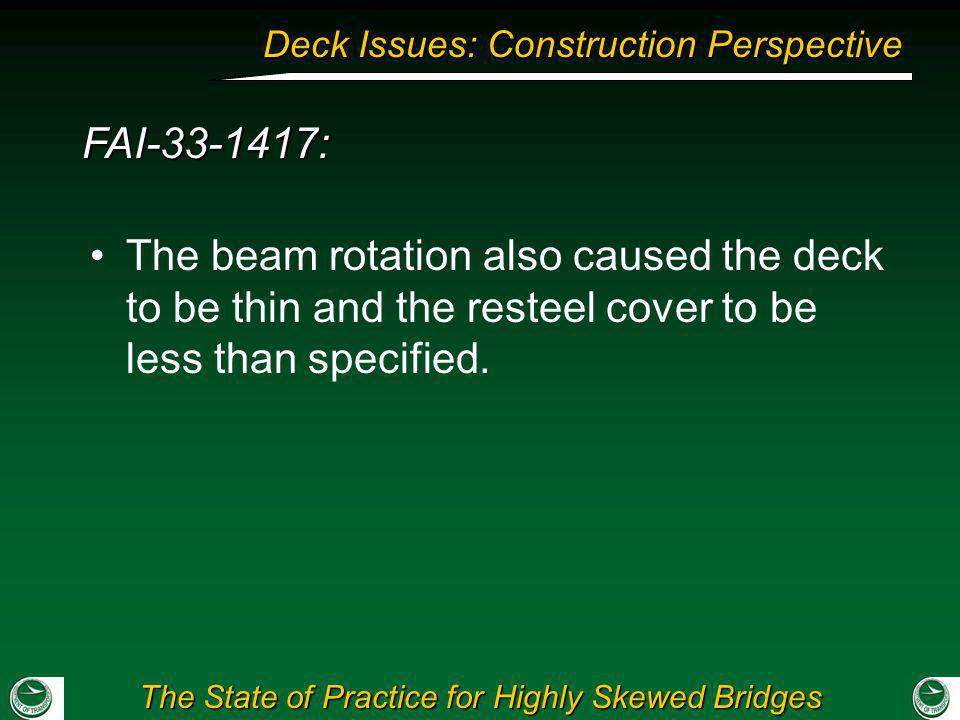 The State of Practice for Highly Skewed Bridges Deck Issues: Construction Perspective FAI-33-1417: The beam rotation also caused the deck to be thin a