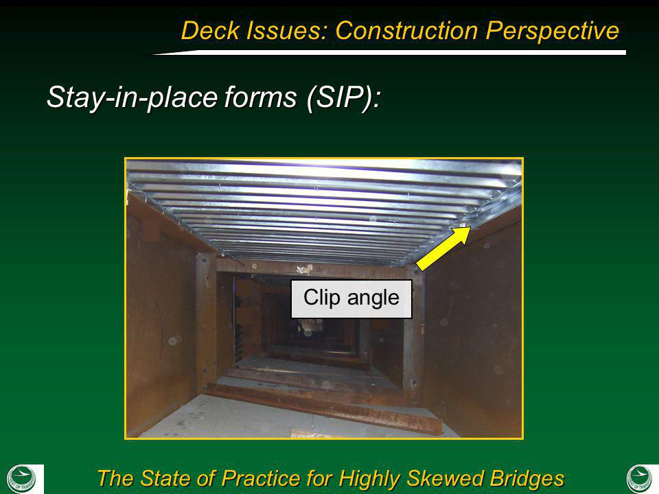 The State of Practice for Highly Skewed Bridges Deck Issues: Construction Perspective Stay-in-place forms (SIP): Clip angle