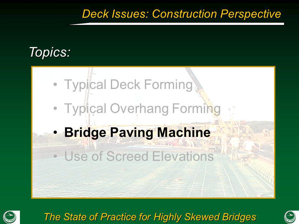 The State of Practice for Highly Skewed Bridges Deck Issues: Construction Perspective Topics: Typical Deck Forming Typical Overhang Forming Bridge Pav