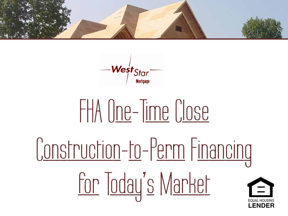 FHA One-Time Close Construction-to-Perm Financing for Todays Market