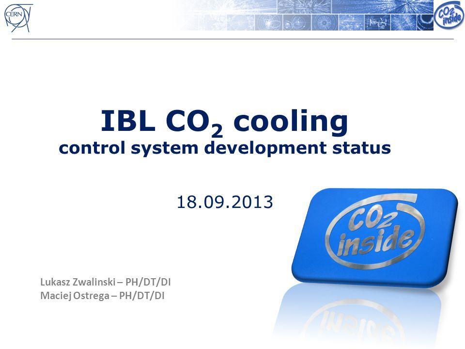 IBL CO 2 cooling control system development status 18.09.2013 Lukasz Zwalinski – PH/DT/DI Maciej Ostrega – PH/DT/DI