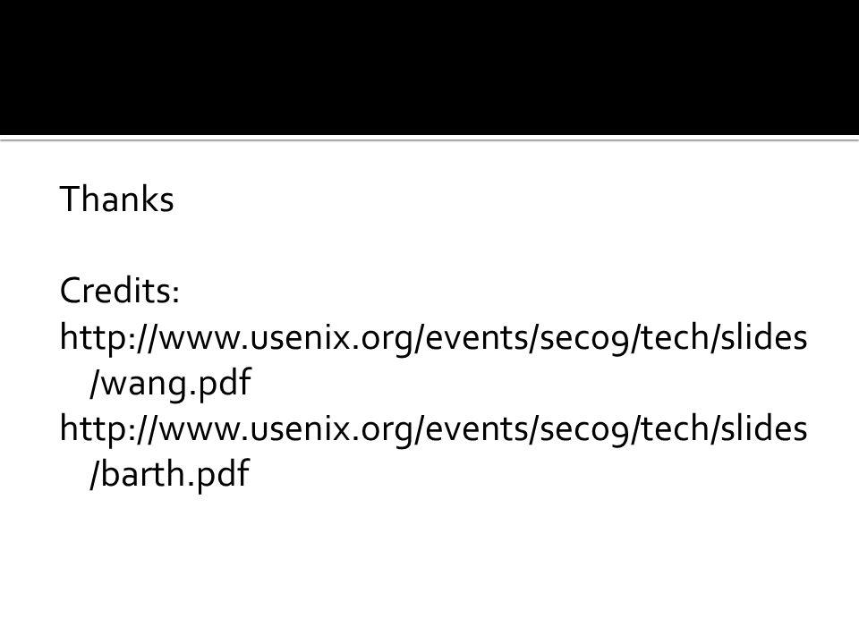 Thanks Credits: http://www.usenix.org/events/sec09/tech/slides /wang.pdf http://www.usenix.org/events/sec09/tech/slides /barth.pdf