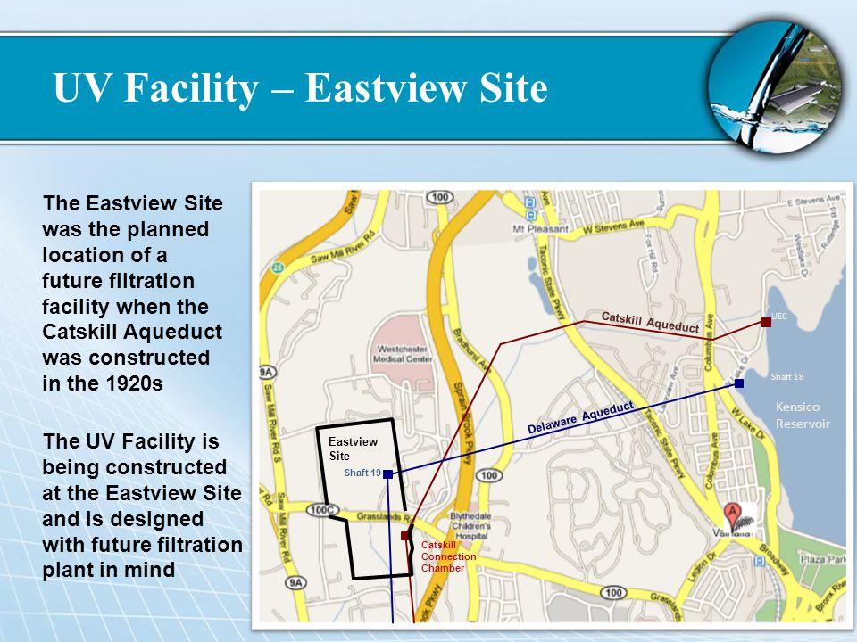 UV Facility – Eastview Site Catskill Aqueduct Kensico Reservoir UEC Shaft 18 Shaft 19 Eastview Site Delaware Aqueduct CCC Shaft 19 Eastview Site The E