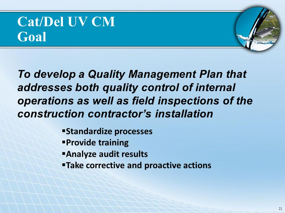 Cat/Del UV CM Goal To develop a Quality Management Plan that addresses both quality control of internal operations as well as field inspections of the