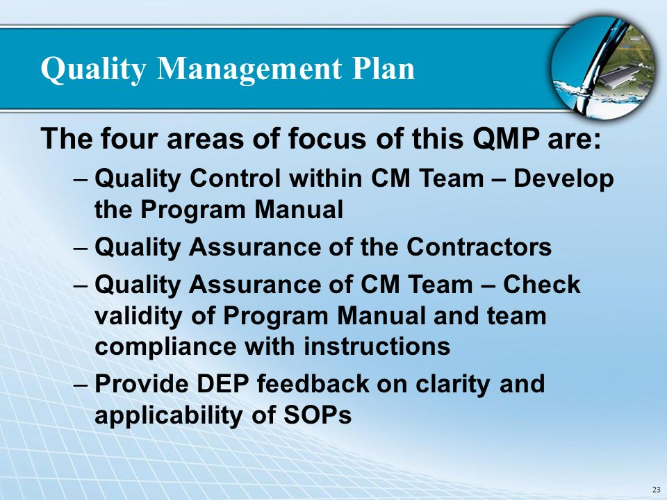 Quality Management Plan The four areas of focus of this QMP are: –Quality Control within CM Team – Develop the Program Manual –Quality Assurance of th