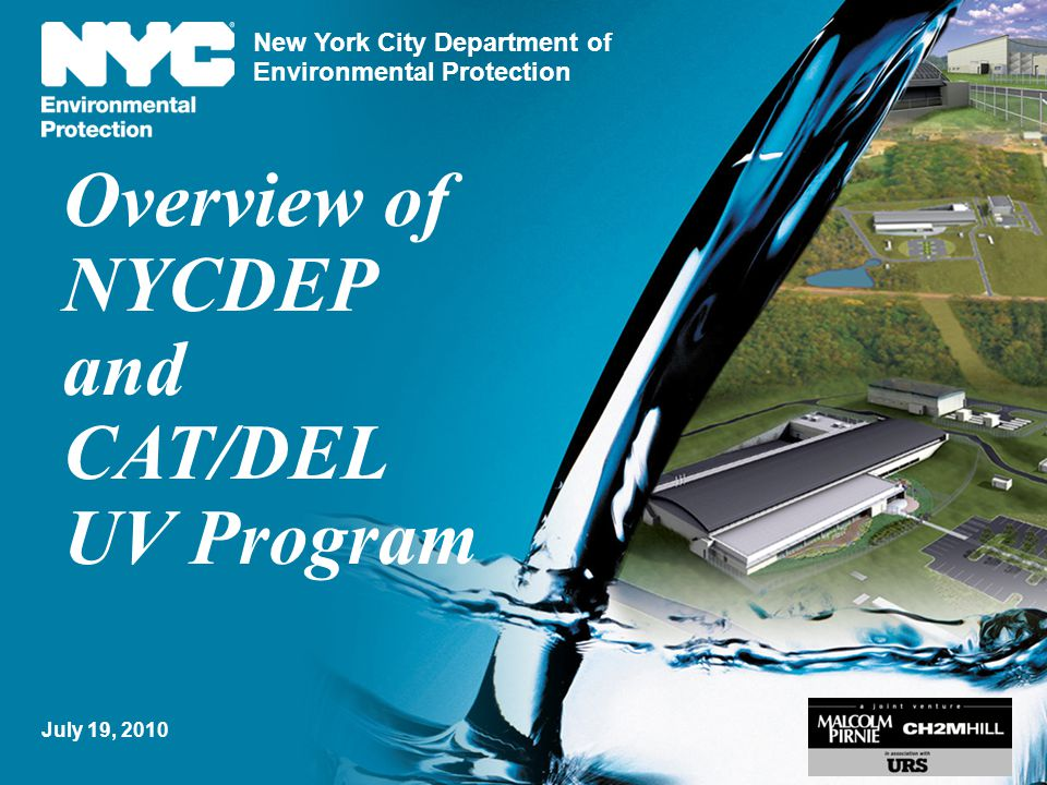New York City Department of Environmental Protection Overview of NYCDEP and CAT/DEL UV Program 3 July 19, 2010