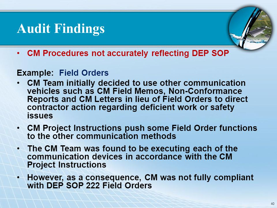 Audit Findings CM Procedures not accurately reflecting DEP SOP Example: Field Orders CM Team initially decided to use other communication vehicles suc