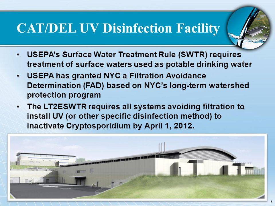 CAT/DEL UV Disinfection Facility USEPAs Surface Water Treatment Rule (SWTR) requires treatment of surface waters used as potable drinking water USEPA