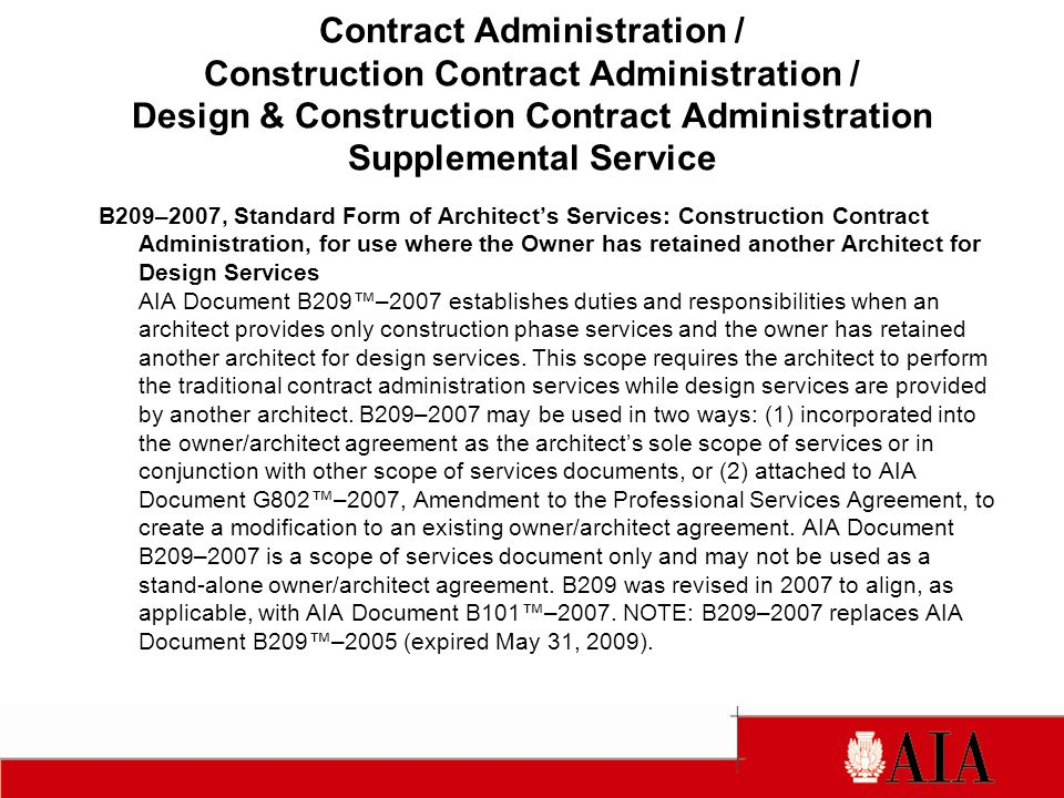 B209–2007, Standard Form of Architects Services: Construction Contract Administration, for use where the Owner has retained another Architect for Desi