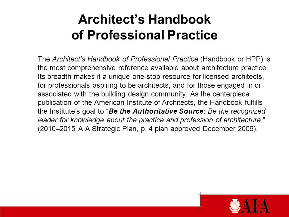 Architects Handbook of Professional Practice The Architects Handbook of Professional Practice (Handbook or HPP) is the most comprehensive reference available about architecture practice.