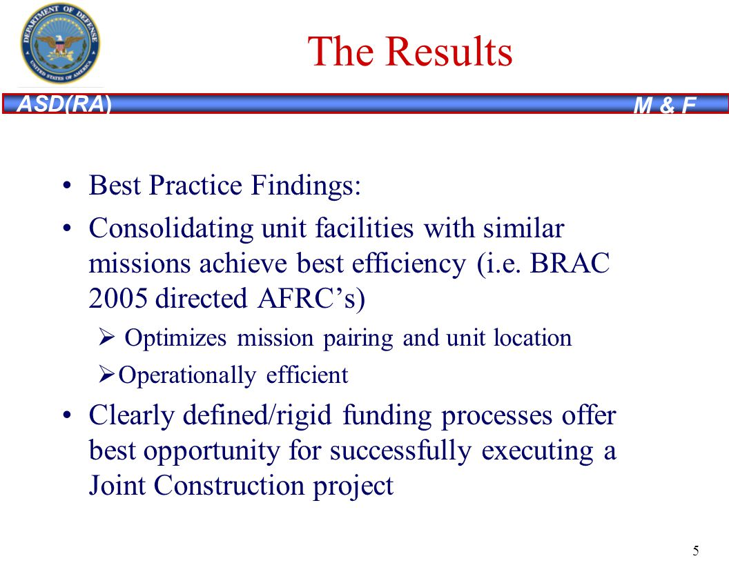 ASD(RA) M & F The Results Best Practice Findings: Consolidating unit facilities with similar missions achieve best efficiency (i.e.