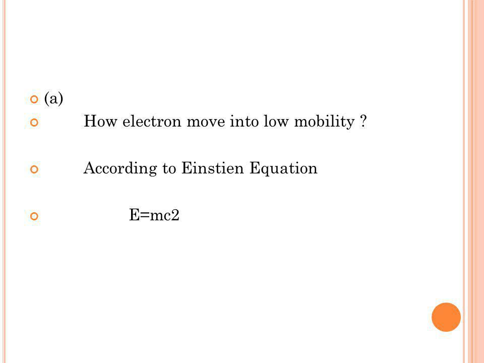 (a) How electron move into low mobility ? According to Einstien Equation E=mc2