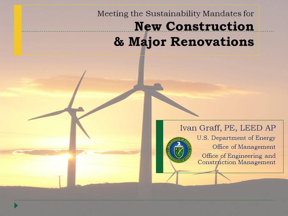 Meeting the Sustainability Mandates for New Construction & Major Renovations Ivan Graff, PE, LEED AP U.S.