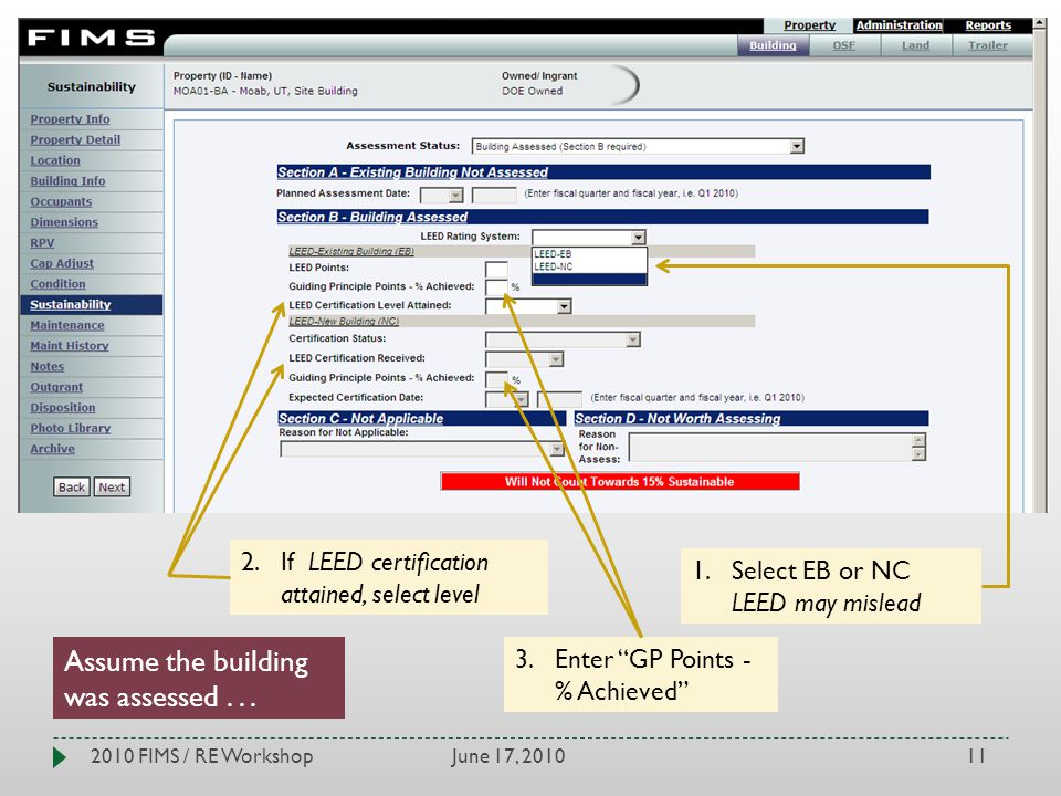 June 17, 20102010 FIMS / RE Workshop11 1.Select EB or NC LEED may mislead 2.If LEED certification attained, select level 3.Enter GP Points - % Achieve