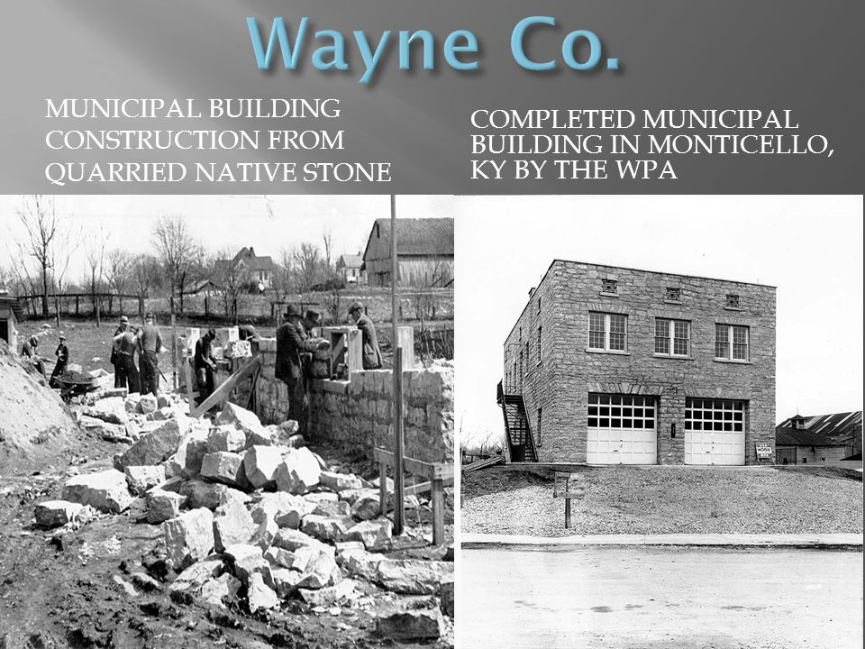 MUNICIPAL BUILDING CONSTRUCTION FROM QUARRIED NATIVE STONE COMPLETED MUNICIPAL BUILDING IN MONTICELLO, KY BY THE WPA
