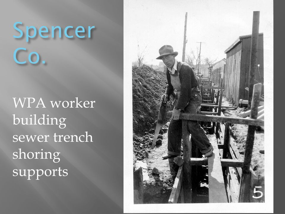Spencer Co. WPA worker building sewer trench shoring supports