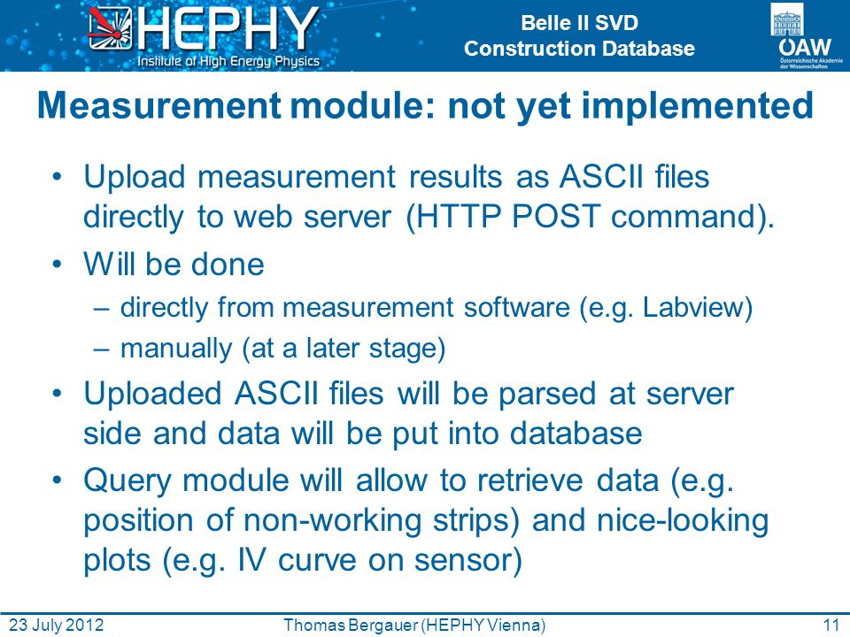 Belle II SVD Construction Database Measurement module: not yet implemented Upload measurement results as ASCII files directly to web server (HTTP POST command).