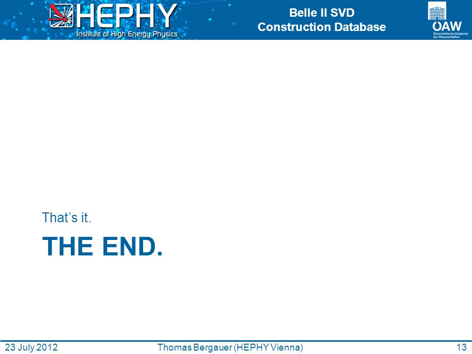 Belle II SVD Construction Database THE END. Thats it. 13Thomas Bergauer (HEPHY Vienna)23 July 2012
