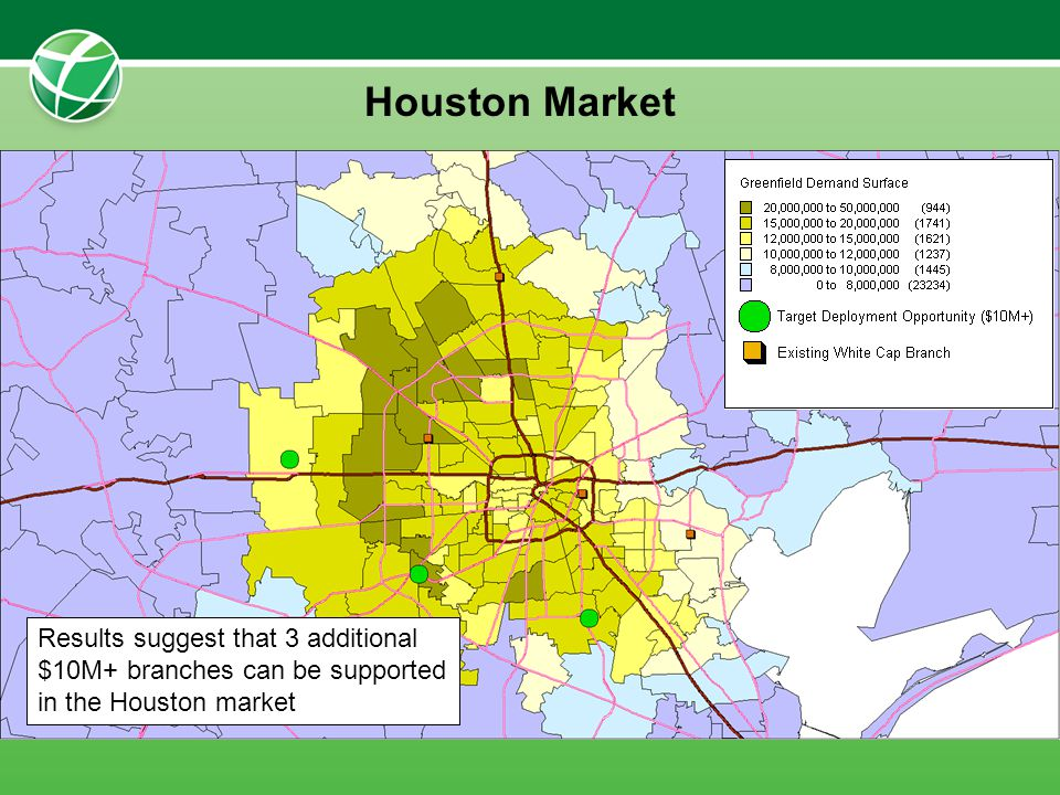 Houston Market Results suggest that 3 additional $10M+ branches can be supported in the Houston market