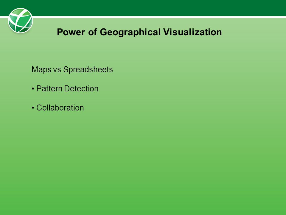 Power of Geographical Visualization Maps vs Spreadsheets Pattern Detection Collaboration