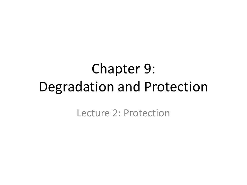 Chapter 9: Degradation and Protection Lecture 2: Protection