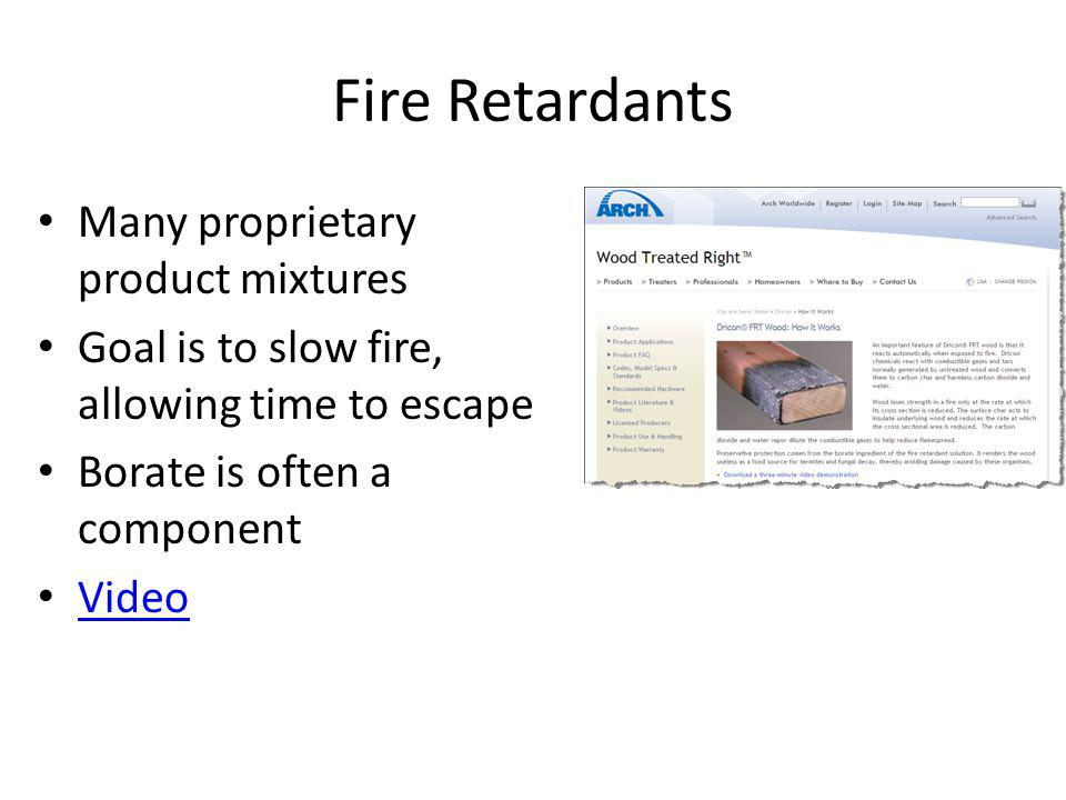 Fire Retardants Many proprietary product mixtures Goal is to slow fire, allowing time to escape Borate is often a component Video