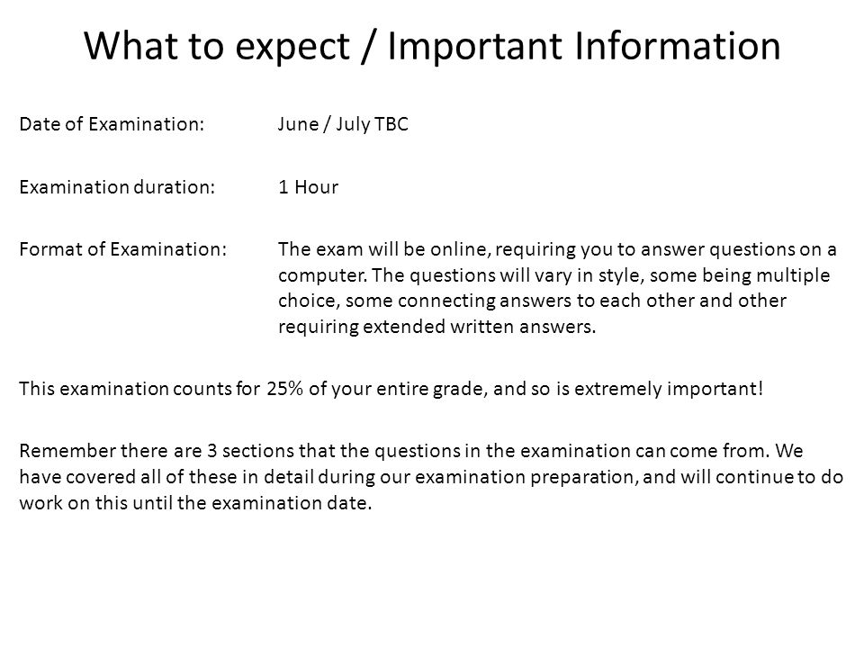 What to expect / Important Information Date of Examination: June / July TBC Examination duration: 1 Hour Format of Examination:The exam will be online