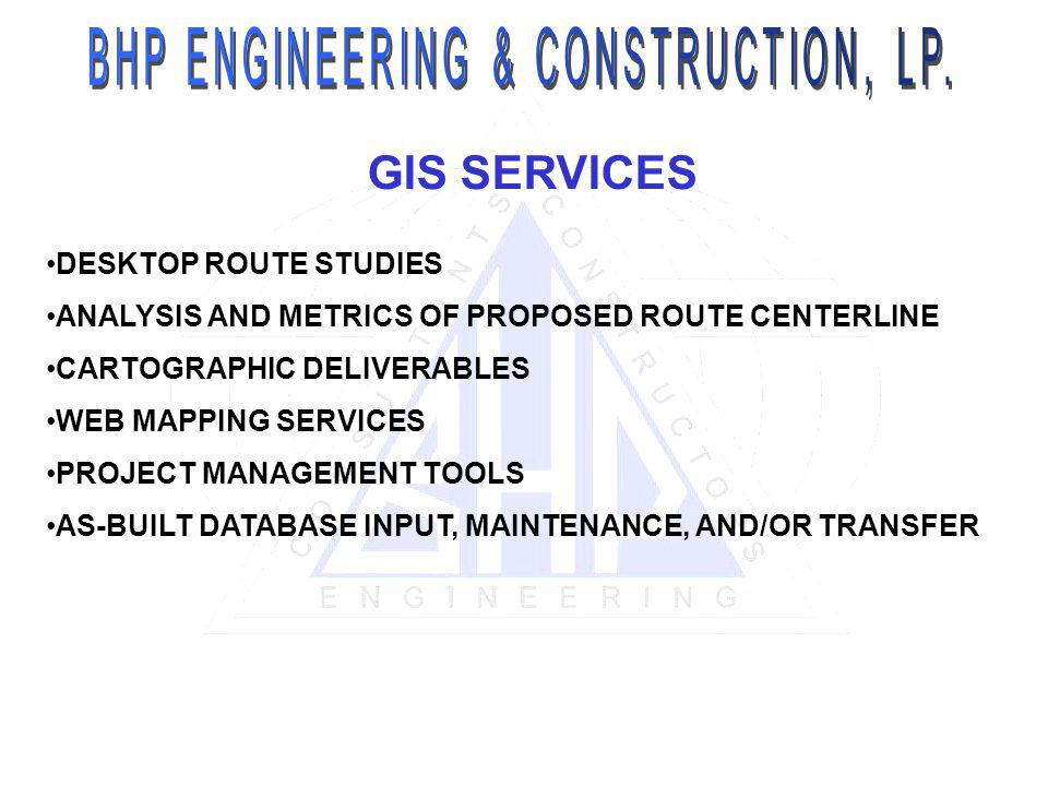 GIS SERVICES DESKTOP ROUTE STUDIES ANALYSIS AND METRICS OF PROPOSED ROUTE CENTERLINE CARTOGRAPHIC DELIVERABLES WEB MAPPING SERVICES PROJECT MANAGEMENT