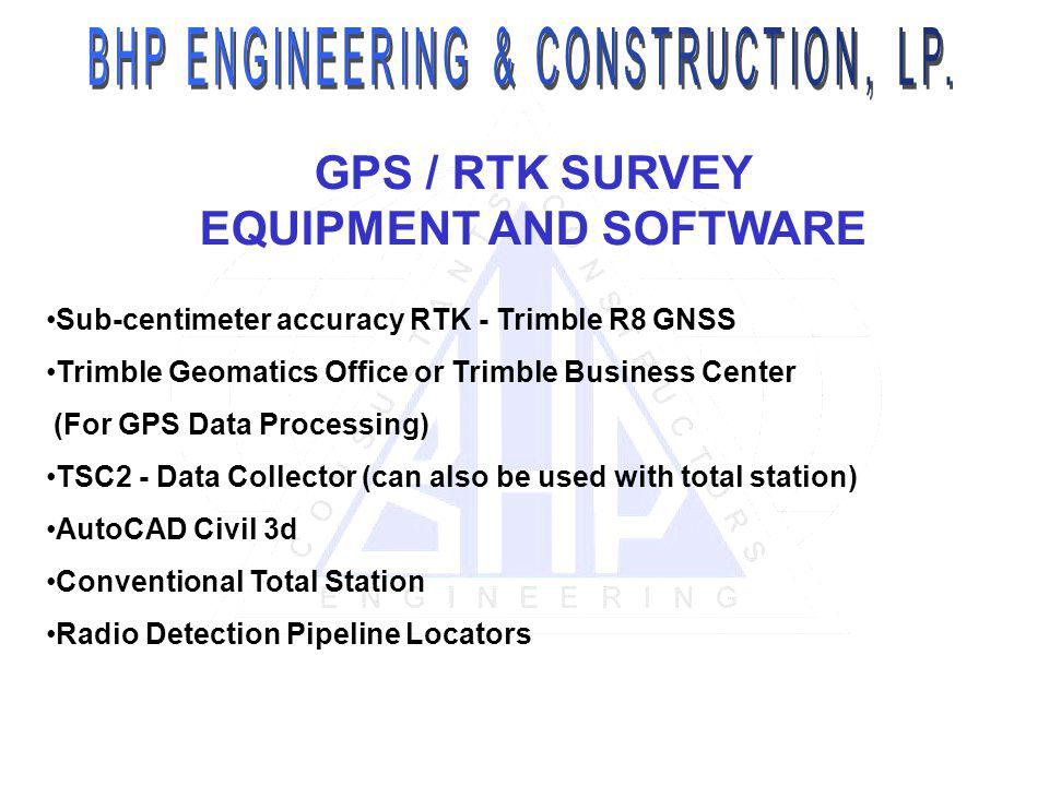 GPS / RTK SURVEY EQUIPMENT AND SOFTWARE Sub-centimeter accuracy RTK - Trimble R8 GNSS Trimble Geomatics Office or Trimble Business Center (For GPS Dat