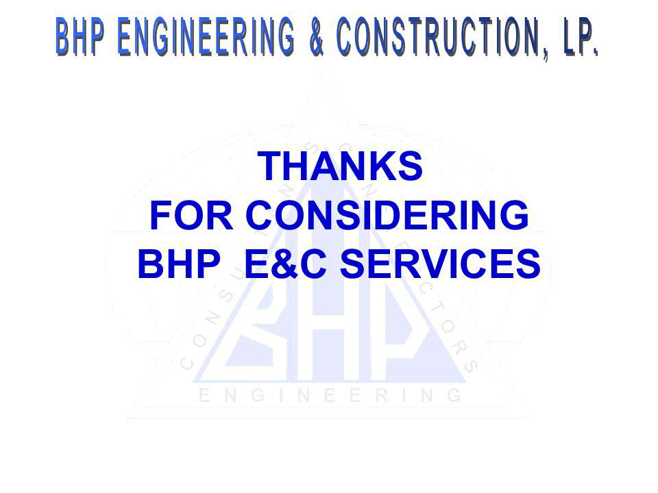 T HANKS FOR CONSIDERING BHP E&C SERVICES