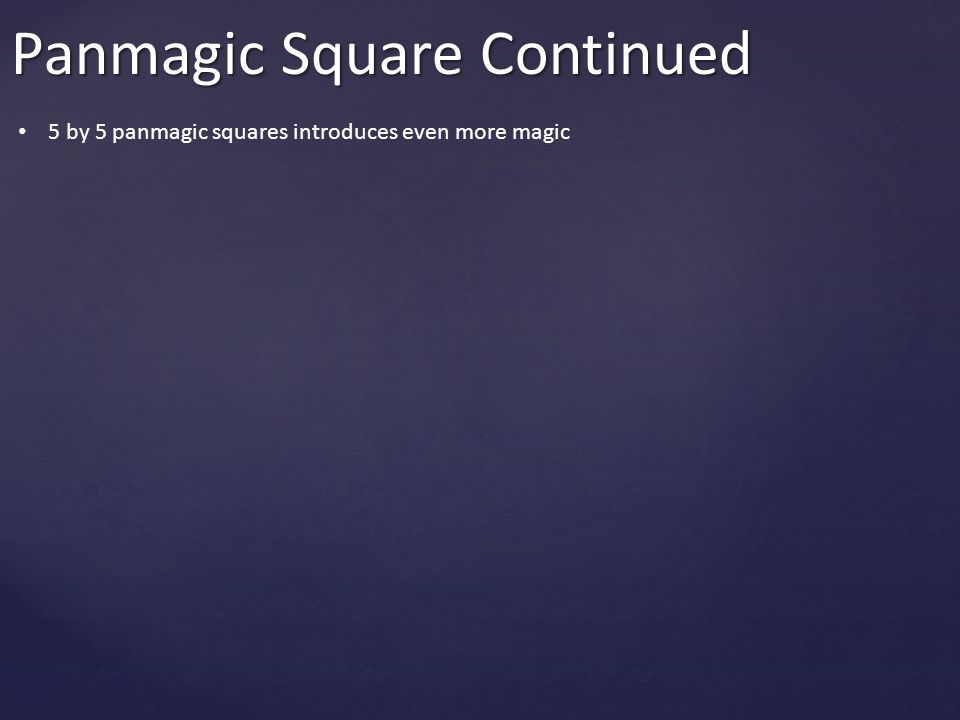 Panmagic Square Continued 5 by 5 panmagic squares introduces even more magic