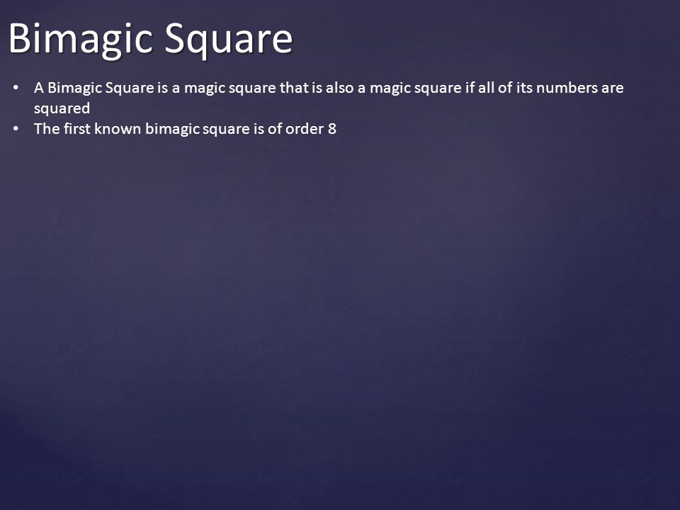 Bimagic Square A Bimagic Square is a magic square that is also a magic square if all of its numbers are squared The first known bimagic square is of o