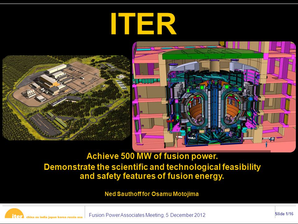 Fusion Power Associates Meeting, 5 December 2012 Slide 1/16 ITER Achieve 500 MW of fusion power.